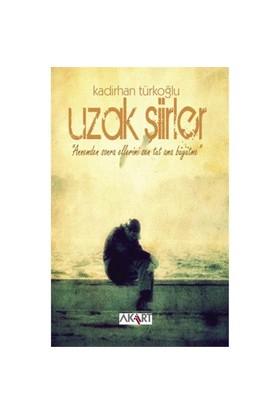 Uzak Şiirler-Kadirhan Türkoğlu