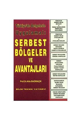 Türkiye'De Belgelerle Uygulamalı Serbest Bölgeler Ve Avantajları-Atila Bağrıaçık