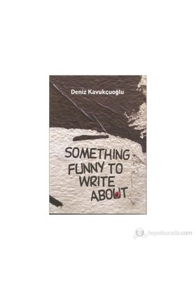 Something Funny To Write About-Deniz Kavukçuoğlu