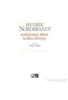 Ayaklarımın Altına Serdim Dünyayı-Henrik Nordbrandt