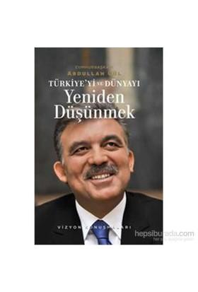 Türkiye'yi ve Dünyayı Yeniden Düşünmek - Vizyon Konuşmaları