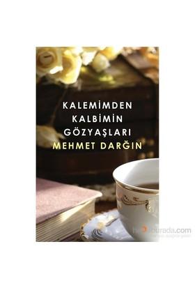 Kalemimden Kalbimin Gözyaşları-Mehmet Darğın