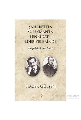 Şahabettin Süleyman'In Tenkidat-I Edebiyelerinde Hippolyte Taine Tesiri-Hacer Gülşen