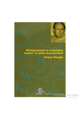 Wittgensteinın Ardından Beden Ve Zihin Hareketleri-Erkut Sezgin