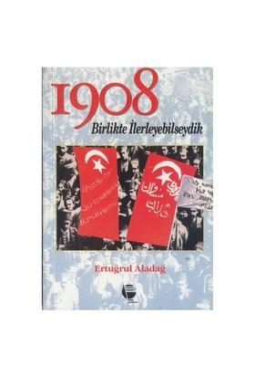 1908 Birlikte İlerleyebilseydik