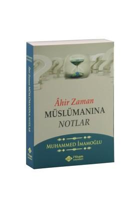 Ahir Zaman Müslümanına Notlar-Muhammed İmamoğlu