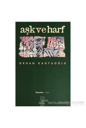 Aşk Ve Harf-Orhan Kahyaoğlu