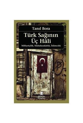 Türk Sağının Üç Hali - Milliyetçilik, Muhafazakarlık, İslamcılık-Tanıl Bora