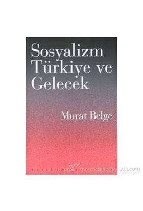 Sosyalizm, Türkiye Ve Gelecek-Murat Belge