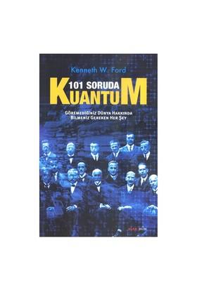 101 Soruda Kuantum - Göremediğiniz Dünya Hakkında Bilmeniz G - Kenneth W. Ford