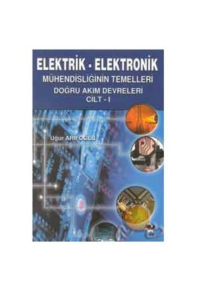 Elektrik - Elektronik / Mühendisliğin Temelleri Doğru Akım Devreleri Cilt - 1 - Uğur Arifoğlu