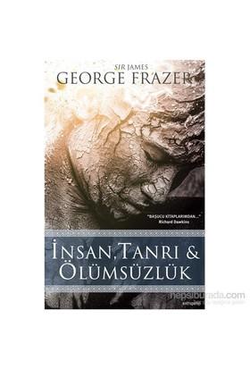 İnsan, Tanrı & Ölümsüzlük-Sir James George Frazer