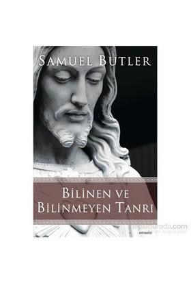 Bilinen Ve Bilinmeyen Tanrı-Samuel Butler