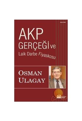 Akp Gerçeği ve Laik Darbe Fiyaskosu - Osman Ulagay