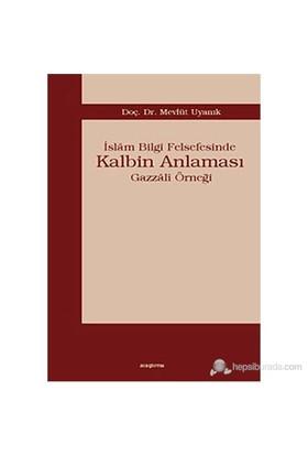 İslam Bilgi Felsefesinde Kalbin Anlaması (Gazzali Örneği)-Mevlüt Uyanık