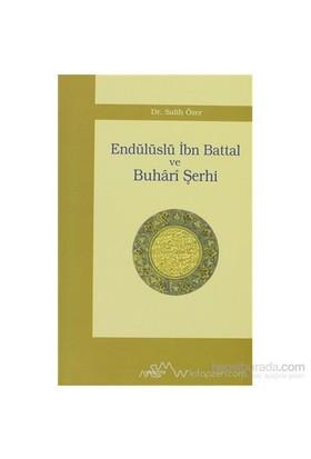 Endülüslü İbn Battal Ve Buhari Şerhi-Salih Özer