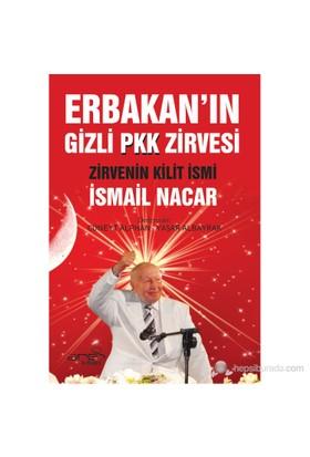 Erbakan'ın Gizli Pkk Zirvesi Ve Zirvenin Kilit İsmi: İsmail Nacar - İsmail Nacar