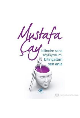 Bilincim Sana Söylüyorum Bilinçaltım Sen Anla - Mustafa Çay