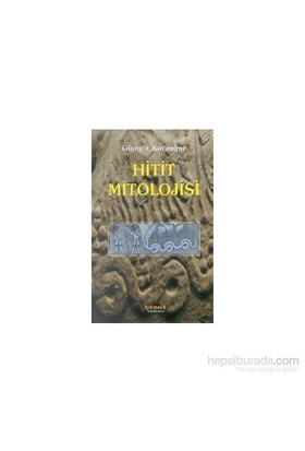Hitit Mitolojisi-Güngör Karauğuz