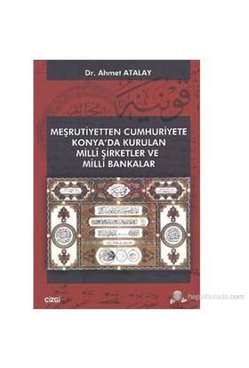 Meşrutiyetten Cumhuriyete Konya'Da Kurulan Milli Şirketler Ve Milli Bakanlar-Ahmet Atalay