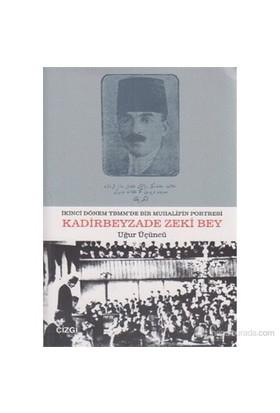 Kadirbeyzade Zeki Bey (İkinci Dönem Tbmm'De Bir Muhalifin Portresi)-Uğur Üçüncü