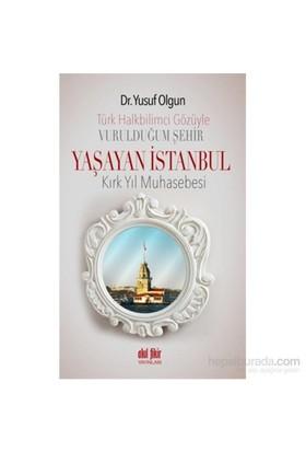 Türk Halk Bilimcisinin Gözüyle Vurulduğum Şehir - Yaşayan İstanbul - Kırk Yıllık Muhasebesi-Yusuf Olgun
