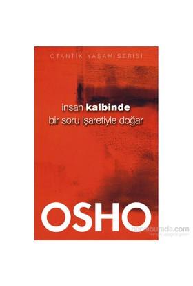 İnsan Kalbinde Bir Soru İşaretiyle Doğar - Osho (Bhagwan Shree Rajneesh)