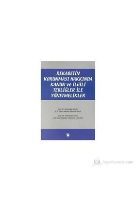 Rekabetin Korunması Hakkında Kanun Ve İlgili Tebliğler İle Yönetmelikler-Zehreddin Aslan