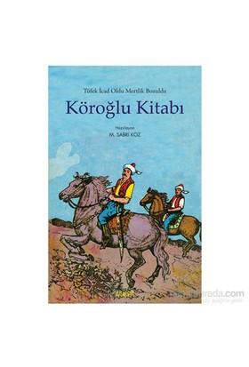 Köroğlu Kitabı - Tüfek İcad Oldu Mertlik Bozuldu-M. Sabri Koz