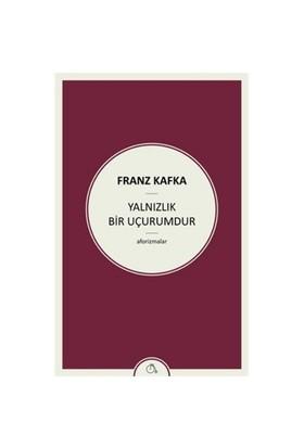Yalnızlık Bir Uçurumdur - Franz Kafka