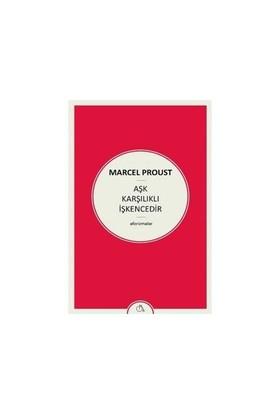 Aşk Karşılıklı İşkencedir-Marcel Proust