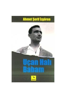 Uçan Halı Babam - Ahmet Şerif İzgören