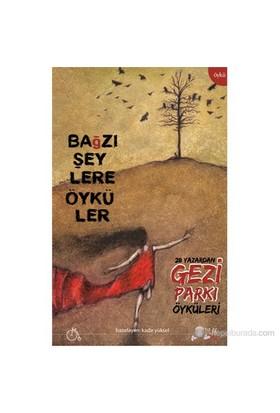 Bağzı Şeylere Öyküler - 28 Yazardan Gezi Parkı Öyküleri-Kolektif