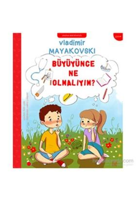 Büyüyünce Ne Olmalıyım?-Vladimir Mayakovski