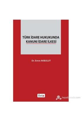 Türk İdare Hukukunda Kanuni İdare İlkesi-Emre Akbulut