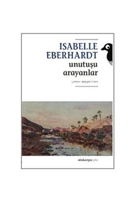 Unutuşu Arayanlar-Isabelle Eberhardt