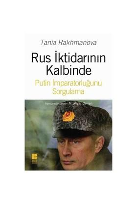 Rus İktidarının Kalbinde Putin İmparatorluğunu Sorgulama-Tania Rakhmanova