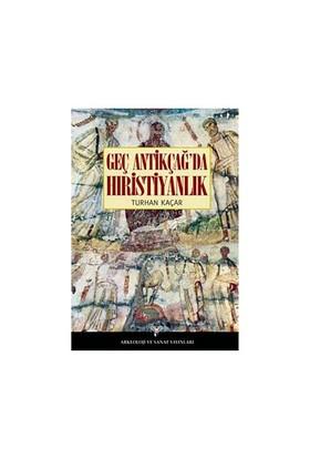 Geç Antikçağ'Da Hıristiyanlık-Turhan Kaçar