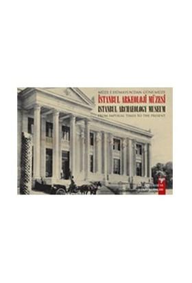Müze-İ Hümayun'Dan Günümüze İstanbul Arkeoloji Müzesi - From Imperial Times To The Present İstanbul Archaeology Museum-Nezih Başgelen