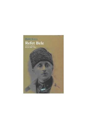 Refet Bele - Askeri Ve Siyasi Hayatı 1881-1963