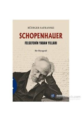 Schopenhauer ve Felsefenin Yaban Yılları - Rüdiger Safranski