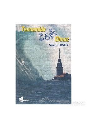 Tsunamide Sörf Olmaz-Şükrü Ersoy