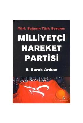 Türk Sağının Türk Sorunu: Milliyetçi Hareket Partisi - E. Burak Arıkan