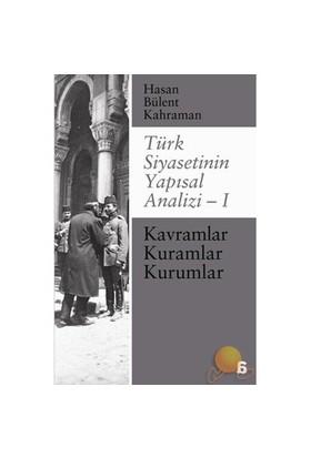 Türk Siyasetinin Yapısal Analizi – I / Kavramlar, Kuramlar, Kurumlar-Hasan Bülent Kahraman