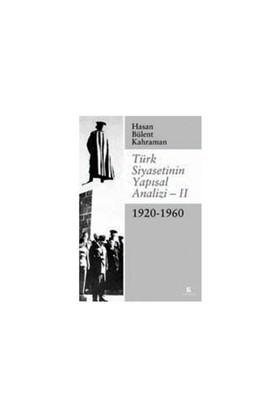 Türk Siyasetinin Yapısal Analizi – II 1920-1960 - Hasan Bülent Kahraman