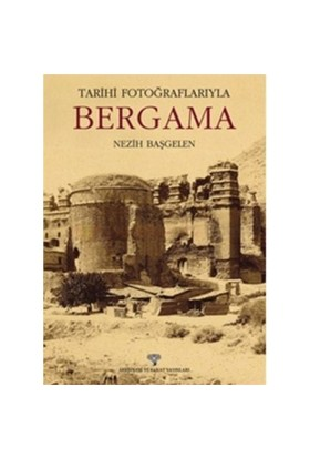 Tarihi Fotoğraflarıyla Bergama-Nezih Başgelen