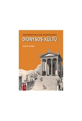 Roma İmparatorluk Çağı Küçükasyası'nda Dionysos Kültü - Bülent Öztürk