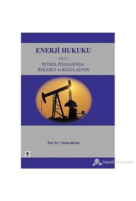 Enerji Hukuku Cilt: 2 (Petrol Piyasasında Rekabet Ve Regülasyon)-İ. Yılmaz Aslan