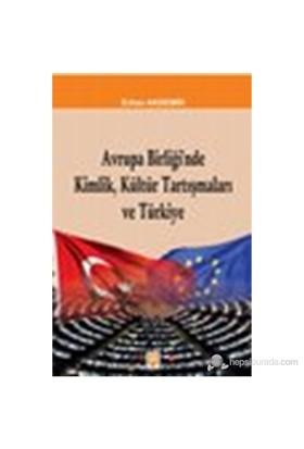 Avrupa Birliği'Nde Kimlik, Kültür Tartışmaları Ve Türkiye-Erhan Akdemir