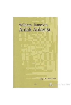 William James'İn Ahlak Anlayışı-Celal Türer